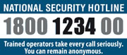National Security Hotline, 1800 1234 00. Trained operators take every call seriously. You can remain anonymous.