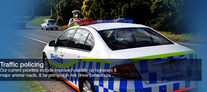 Traffic policing. Our current priorities include improved visibility on highways and major arterial roads, and targeting high-risk driver behaviours.