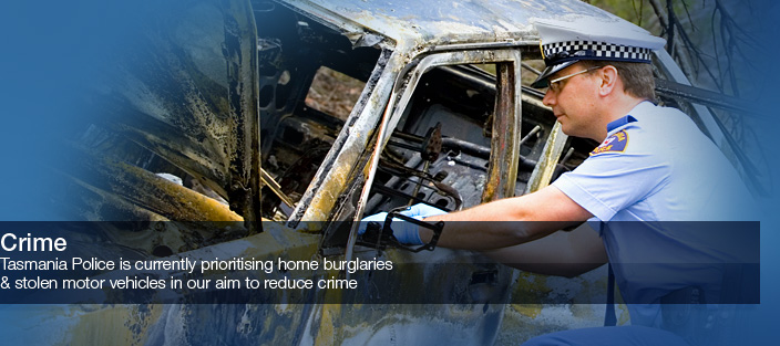 Crime. Tasmania Police is currently prioritising home burglaries and stolen motor vehicles in our aim to reduce crime.