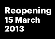 Reopening 15 March 2013