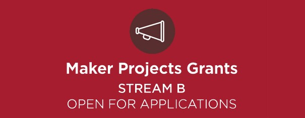 Maker Projects funding for Stream B open, apply now